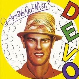 Q: Are We Not Men? A: We Are Devo